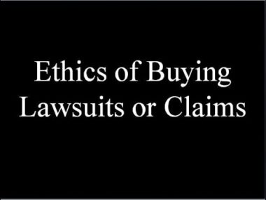 Ethics of Buying Lawsuits or Claims